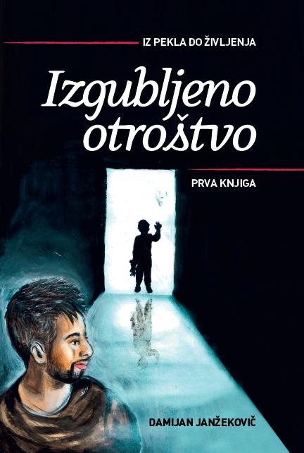 Damijan Janžekovič IZ PEKLA DO ŽIVLJENJA: Izgubljeno otroštvo